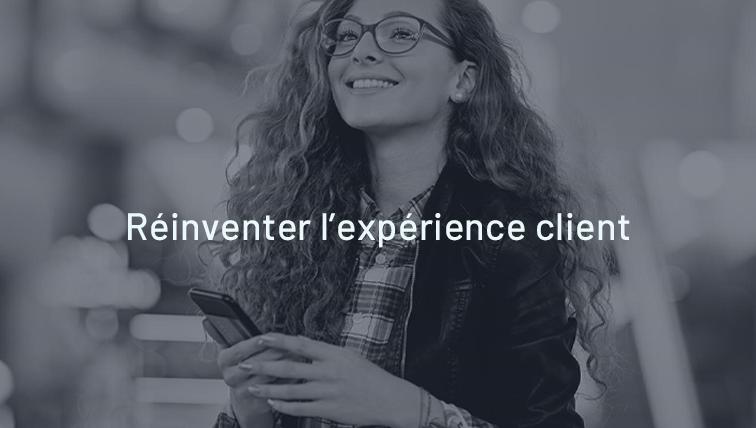Réinventez l'expérience client